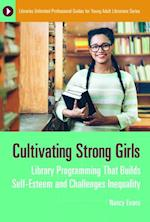 Cultivating Strong Girls: Library Programming That Builds Self-Esteem and Challenges Inequality