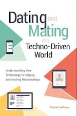 Dating and Mating in a Techno-Driven World: Understanding How Technology is Helping and Hurting Relationships