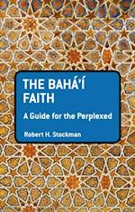 Baha'i Faith: A Guide For The Perplexed (Guides for the Perplexed)