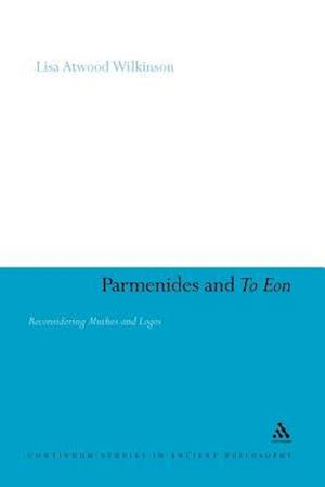 Parmenides and to Eon: Reconsidering Muthos and Logos
