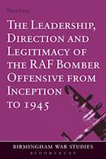 Leadership, Direction and Legitimacy of the RAF Bomber Offensive from Inception to 1945