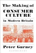 The Making of Consumer Culture in Modern Britain af Peter Gurney