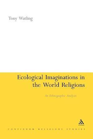 Ecological Imaginations in the World Religions: An Ethnographic Analysis
