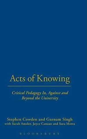 Acts of Knowing: Critical Pedagogy In, Against and Beyond the University