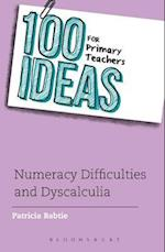 100 Ideas for Primary Teachers: Numeracy Difficulties and Dyscalculia (100 Ideas for Teachers)