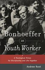 Bonhoeffer as Youth Worker af Andrew Root