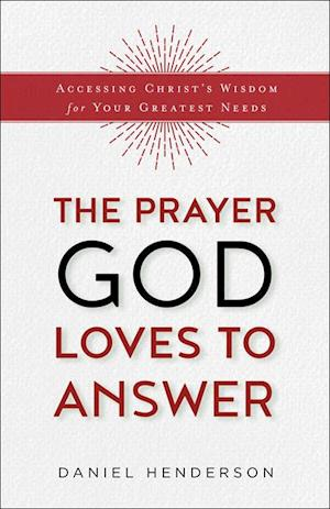 Prayer God Loves to Answer af Daniel Henderson