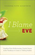I Blame Eve af Susanna Foth Aughtmon