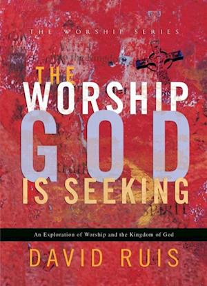 Worship God Is Seeking (The Worship Series)