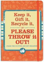 Keep It, Gift It, Recycle It or Please Throw It Out!