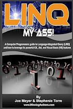 Linq My Ass! a Computer Programmers Guide to Language-Integrated Query (Linq)