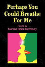 Perhaps You Could Breathe for Me af Martina Reisz Newberry