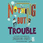 Nothing but Trouble (Nothing but Trouble)