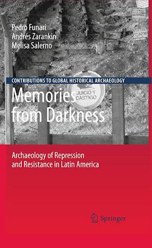 Memories from Darkness : Archaeology of Repression and Resistance in Latin America