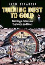 Turning Dust to Gold: Building a Future on the Moon and Mars