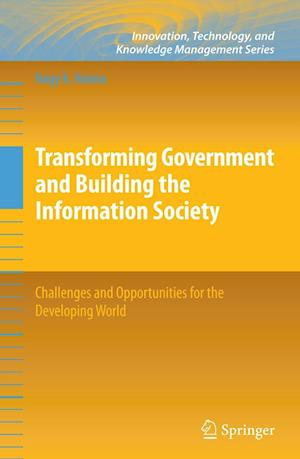 Transforming Government and Building the Information Society : Challenges and Opportunities for the Developing World