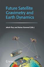 Future Satellite Gravimetry and Earth Dynamics af Reiner Rummel, Jakob Flury
