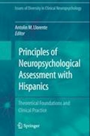Principles of Neuropsychological Assessment with Hispanics: Theoretical Foundations and Clinical Practice
