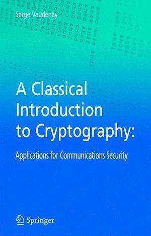 A Classical Introduction to Cryptography : Applications for Communications Security