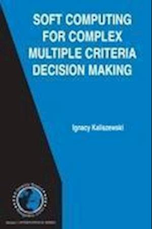 Soft Computing for Complex Multiple Criteria Decision Making