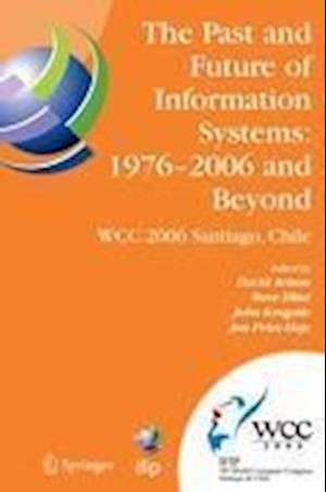 The Past and Future of Information Systems: 1976 -2006 and Beyond : IFIP 19th World Computer Congress, TC-8, Information System Stream, August 21-23,