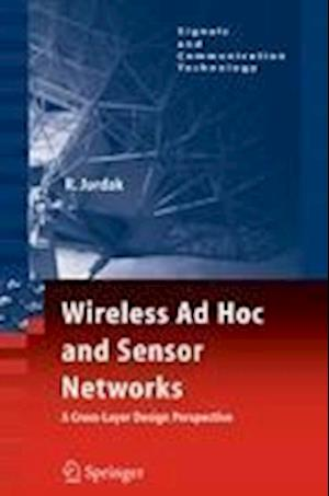 Wireless Ad Hoc and Sensor Networks : A Cross-Layer Design Perspective