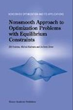 Nonsmooth Approach to Optimization Problems with Equilibrium Constraints (NONCONVEX OPTIMIZATION AND ITS APPLICATIONS, nr. 28)