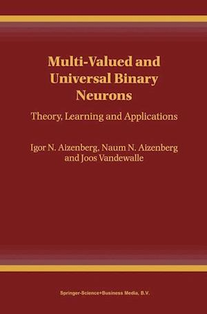Multi-Valued and Universal Binary Neurons : Theory, Learning and Applications