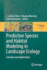 Predictive Species and Habitat Modeling in Landscape Ecology af Cynthia A Drew, C Ashton Drew, Falk Huettmann