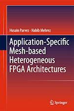 Application-Specific Mesh-based Heterogeneous FPGA Architectures af Husain Parvez, Habib Mehrez