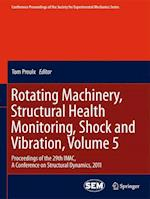 Rotating Machinery, Structural Health Monitoring, Shock and Vibration, Volume 5 (Conference Proceedings of the Society for Experimental Mechanics Series, nr. 8)