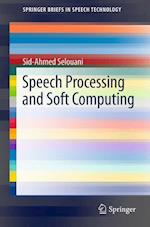 Speech Processing and Soft Computing (Springerbriefs in Electrical and Computer Engineering / Springerbriefs in Speech Technology)