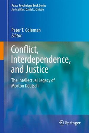 Conflict, Interdependence, and Justice: The Intellectual Legacy of Morton Deutsch