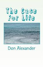 The Case for Life af Don Alexander