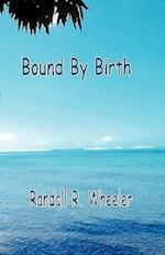 Bound by Birth af Randall R. Wheeler