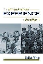 The African American Experience During World War II (AFRICAN AMERICAN HISTORY)