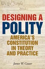 Designing a Polity af James W. Ceaser