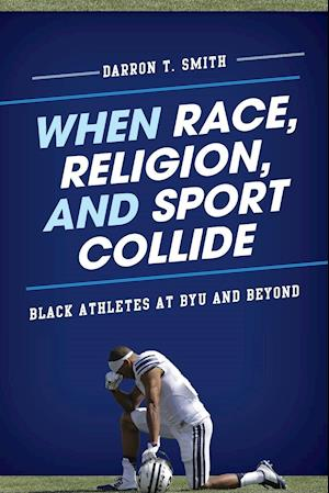 Bog, paperback When Race, Religion, and Sport Collide af Darron T. Smith
