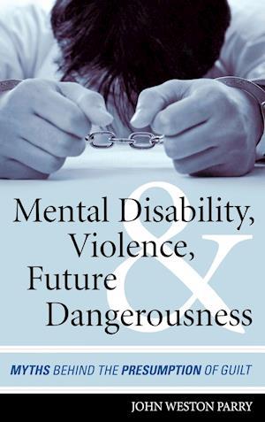 Bog, hardback Mental Disability, Violence, and Future Dangerousness af John Weston Parry