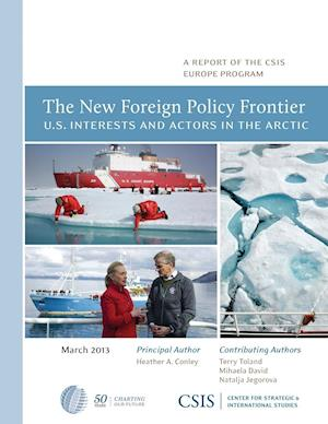 New Foreign Policy Frontier: U.S. Interests and Actors in the Arctic