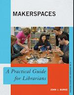 Makerspaces (The Practical Guides for Librarians Series)