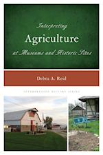 Interpreting Agriculture at Museums and Historic Sites (Interpreting History, nr. 12)