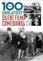100 Greatest Silent Film Comedians af James Roots