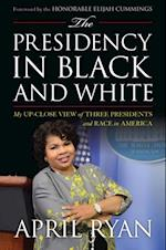 Presidency in Black and White af April Ryan