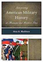 Interpreting American Military History at Museums and Historic Sites (Interpreting History, nr. 8)