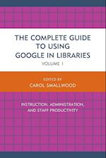 The Complete Guide to Using Google in Libraries (Complete Guide to Using Google in Libraries)