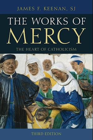 Works of Mercy: The Heart of Catholicism