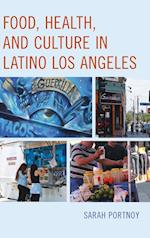 Food, Health, and Culture in Latino Los Angeles (Rowman Littlefield Studies in Food and Gastronomy)