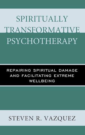 Bog, hardback Spiritually Transformative Psychotherapy af Steven R. Vazquez