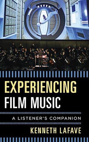 Bog, hardback Experiencing Film Music af Kenneth Lafave